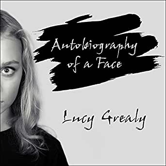 lucy grealys autobiography of a face essay Lucy grealy, the poet and essayist who wrote a noted 1994 memoir, '' autobiography of a face,'' about her experience growing up with extreme facial disfigurement and repeated surgery to in 2000 she published a second book, '' as seen on tv,'' a collection of essays about her family and her experiences.