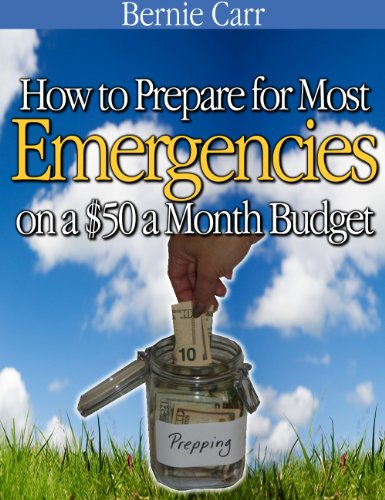 How to Prepare for Most Emergencies on a $50 a Month Budget by [Carr, Bernie]