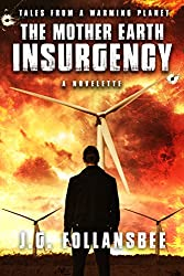 The Mother Earth Insurgency: A Novelette (Tales From A Warming Planet Book 1)