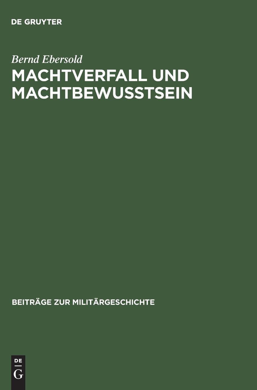 Machtverfall und Machtbewusstsein: Britische Friedens- und Konfliktlösungsstrategien 1918–1956 (Beiträge zur Militärgeschichte, Band 31)