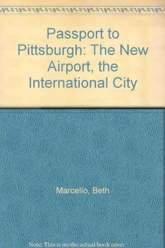 Passport to Pittsburgh: The New Airport, the International - Pittsburgh Airport Pa