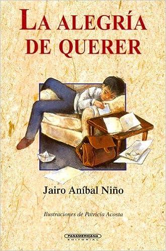 La alegría de querer (Literatura Juvenil) (Spanish Edition) (Literatura Juvenil (Panamericana Editorial)): Jairo Aníbal Nino, Patricia Acosta García: ...
