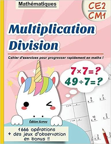 Multiplication Division Ce2 Cm1 Mathematiques Cahier D Exercices Pour Progresser Rapidement En Maths Edition Licorne 1666 Operations Des Fort E En Calcul Mental French Edition Editions Francaises