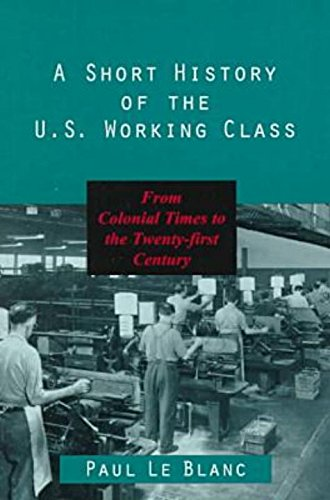A Short History of the U.S. Working Class: From Colonial Times to the Twenty-First Century (Revolutionary Studies)