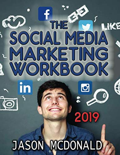 Social Media Marketing Workbook: How to Use Social Media for Business (2019 Fall Updated Edition) (Best Way To Promote Business On Facebook)