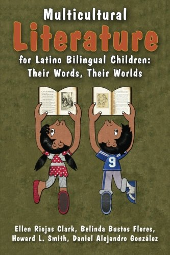 Multicultural Literature for Latino Bilingual Children: Their Words, Their Worlds