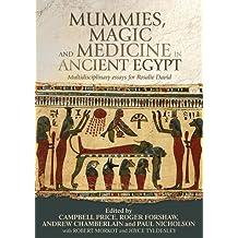 Mummies, Magic and Medicine in Ancient Egypt: Multidisciplinary Essays for Rosalie David