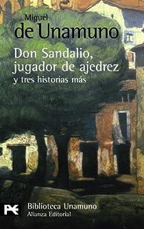 La novela de Don Sandalio, jugador de ajedrez, y tres historias más par Miguel De Unamuno