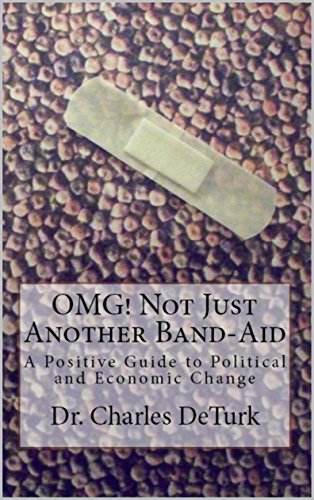 OMG! Not Just Another Band-Aid: A Positive Guide To Political And Economic Change (Journeys In Consciousness Book 5)
