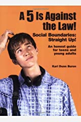 By Kari Dunn Buron A 5 Is Against the Law! Social Boundaries: Straight Up! An honest guide for teens and young adults [Paperback] Paperback