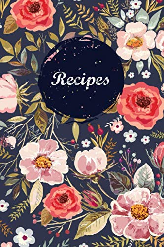 Recipes: Blank Recipe Book Journal to Write In Favorite Recipes and Meals Navy Floral Vintage Flower