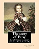 The story of Patsy   By: Kate Douglas Wiggin: Children's book  (ILLUSTRATED)