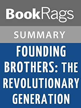 founding brothers ellis chapter summary Ch 3 and 4 summary (founding brothers) ch3 the silence this chapter deals mostly with the decision of whether or not to end the slave trade a discussion of ethics vs economics arose when the time came to decide what the effects of an end to the slave trade might mean.
