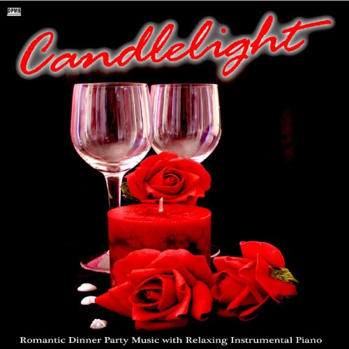 (Candlelight: Romantic Dinner Party Music With Relaxing Instrumental Piano)