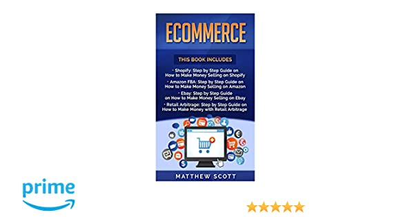 Ecommerce: Shopify: Step by Step Guide on How to Make Money