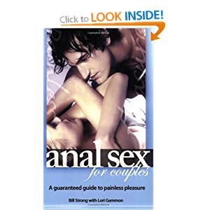 Anal Sex for Couples: A Guaranteed Guide for Painless Pleasure Bill Strong with Lori E. Gammon