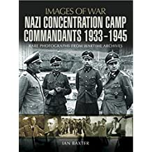 Nazi Concentration Camp Commandants 1933-1945: Rare Photographs from Wartime Archives (Images of War)