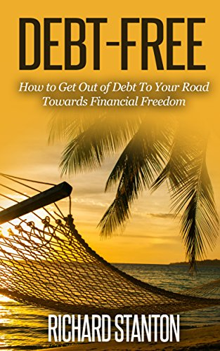 Debt-Free: How to Get Out of Debt To Your Road Towards Financial Freedom (Best Way To Eliminate Credit Card Debt)