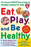 Eat, Play, and Be Healthy, W. Allan Walker and Courtney Humphries, 0071441867