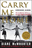 img - for Carry Me Home: Birmingham, Alabama: The Climactic Battle of the Civil Rights Revolution book / textbook / text book