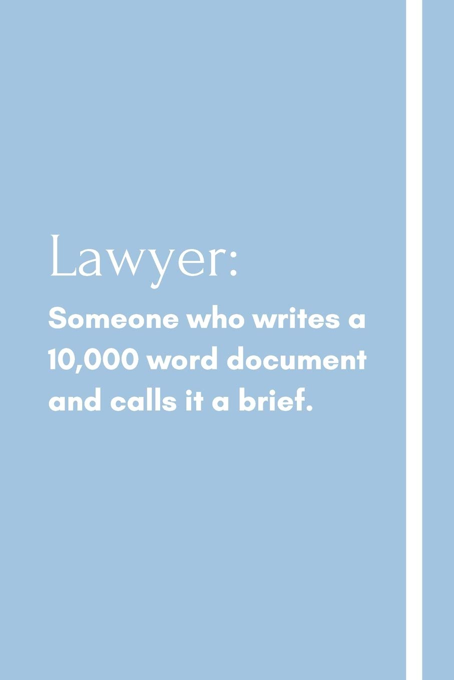 Lawyer Someone Who Writes A 10 000 Word Document And Calls