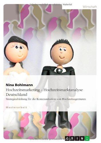Hochzeitsmarketing - Hochzeitsmarktanalyse Deutschland: Strategieableitung für die Kommunikation von Hochzeitsagenturen