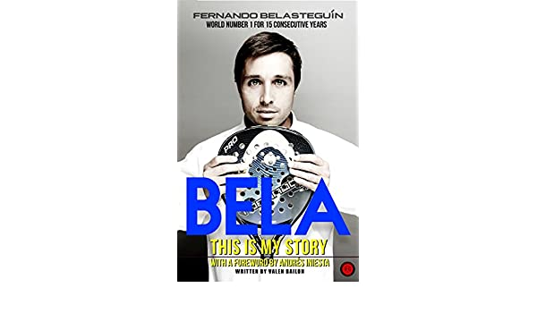 Amazon.com: BELA, THIS IS MY STORY: World number 1 for 15 consecutive years (Spanish Edition) eBook: Valen Bailon, Andrés Iniesta: Kindle Store