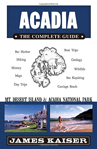 Acadia: The Complete Guide: Mt Desert Island & Acadia National Park (Acadia the Complete Guide Mount Desert Island & Acadia National Park)