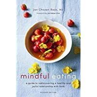 Mindful Eating: A Guide to Rediscovering a Healthy and Joyful Relationship with...