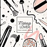 Makeup Lover Face Chart Book: Swatch and Organise Makeup, Create Makeup Looks On Face Charts, Amazing Gift For Makeup Lovers