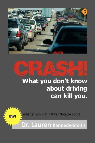 CRASH!: What You Don't Know About Driving Can Kill You! by Kennedy-Smith Dr. Lauren (2012-09-04) Paperback