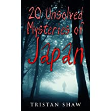 20 Unsolved Mysteries of Japan (Unsolved Mysteries of the World Book 2)
