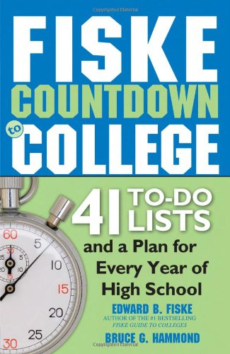Fiske Countdown to College: 41 To-Do Lists and a Plan for Every Year of High School