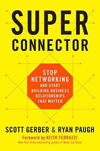 Superconnector Stop Networking And Start Building Business Relationships That Matter By Gerber Scott