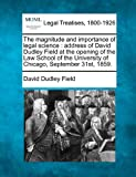 img - for The magnitude and importance of legal science: address of David Dudley Field at the opening of the Law School of the University of Chicago, September 31st, 1859. book / textbook / text book