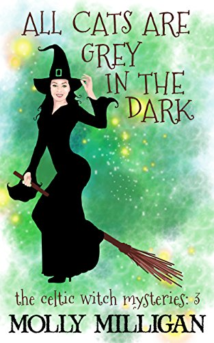 All Cats Are Grey In The Dark (The Celtic Witch Mysteries Book 3)