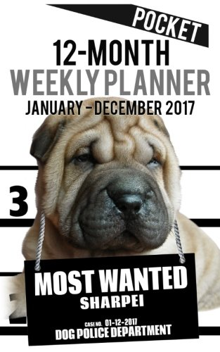 Read Online 2017 Pocket Weekly Planner - Most Wanted Sharpei: Daily Diary Monthly Yearly Calendar (5inch x 8inch Dog Planners) (Volume 66) pdf epub