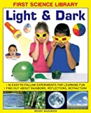 img - for First Science Library: Light & Dark: What Is A Lens? Why Do Shadows Change Shape? 16 Easy-To-Follow Experiments Teach 5 To 7 Year-Olds All About ... And Refraction.book sub-title if any book / textbook / text book