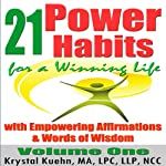 21 Power Habits for a Winning Life with Empowering Affirmations & Words of Wisdom (Volume One) | Krystal Kuehn