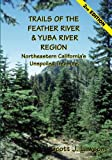 Trails of the Feather River Region - Northeastern California's Unspoiled Treasure, Scott J. Lawson, 1591097398