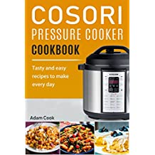 Cosori Pressure Cooker Cookbook: Tasty and Easy Recipes to Make Every Day
