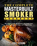 img - for The Complete Masterbuilt Smoker Cookbook: The Ultimate Guide for Beginners with Simple Tasty Smoking Recipes for Happy and Leisure Living (The Ultimate Masterbuilt Electric Smoker Cooking Book) book / textbook / text book