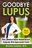 img - for Goodbye Lupus: How a Medical Doctor Healed Herself Naturally With Supermarket Foods book / textbook / text book