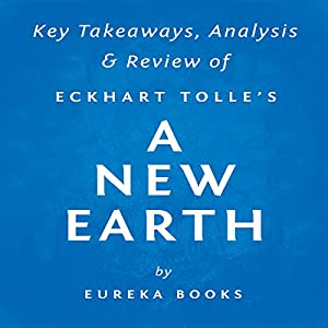 A New Earth: Awakening to Your Life's Purpose, by Eckhart Tolle | Key Takeaways, Analysis & Review Audiobook