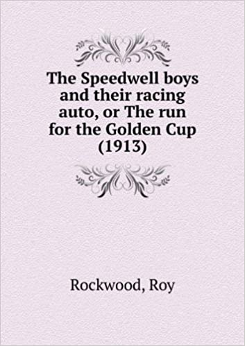 Book The Speedwell boys and their racing auto, or The run for the Golden Cup (1913)