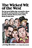 Wicked Wit of the West: The Last Great Golden-Age Screenwriter Shares the Hilarity and Heartaches of Working with Groucho, Garland, Gleason, Burns, Berle, Benny & many more