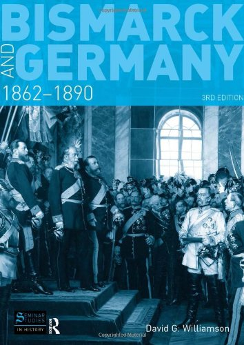 Bismarck And Germany: 1862-1890 (Seminar Studies In History Series)