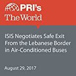 ISIS Negotiates Safe Exit From the Lebanese Border in Air-Conditioned Buses | Richard Hall