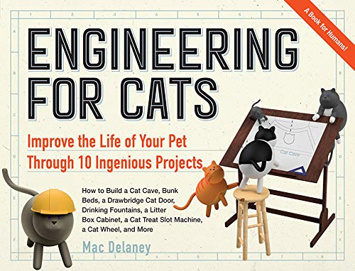 Engineering for Cats: Better the Life of Your Pet with10 Cat-Approved Projects ()
