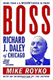 Boss:  Richard J. Daley of Chicago